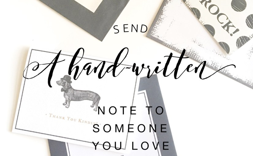 Send a hand-written note to someone you love