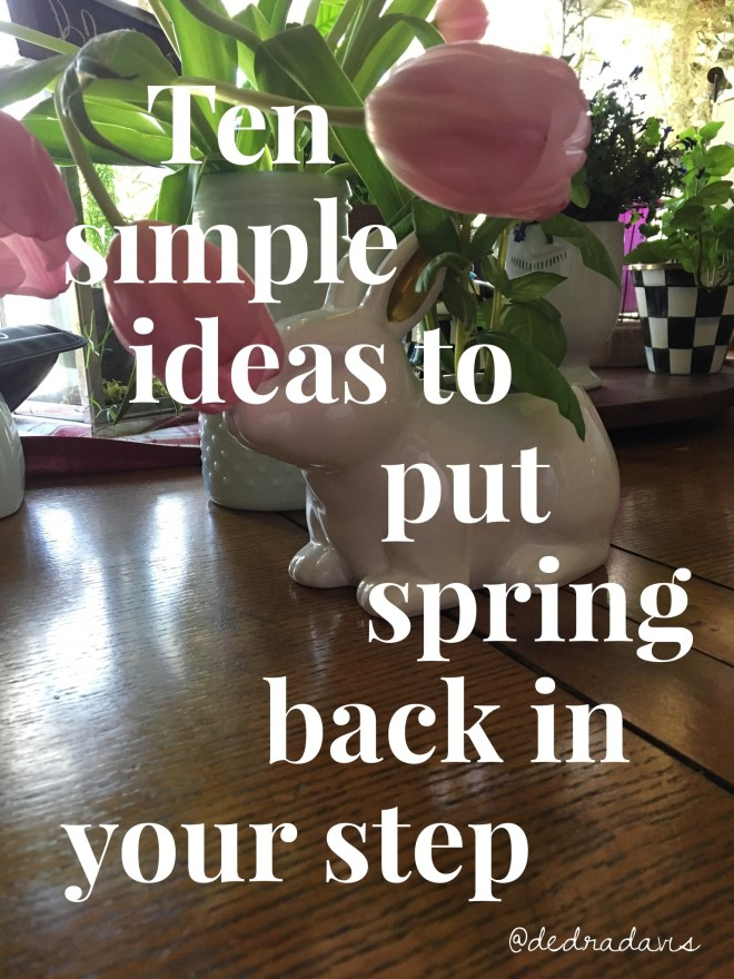 ten simple ideas to put spring back in your step