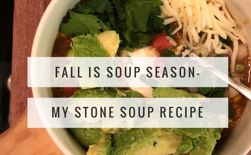 Fall Is Soup Season-My Stone Soup Recipe