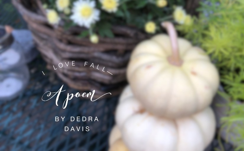 I Love Fall–a poem by Dedra Davis