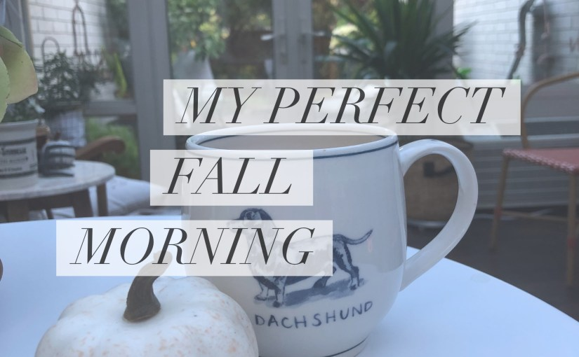 my perfect fall morning
