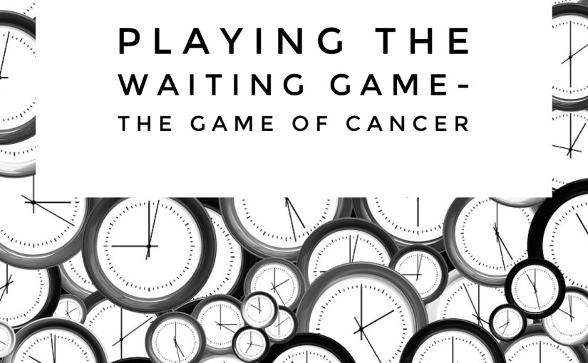 Playing The Waiting Game-The Game Of Cancer