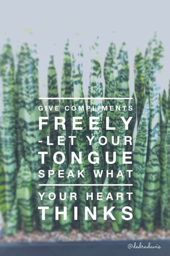 Give Compliments Freely-Let Your Tongue Speak What Your Heart Thinks