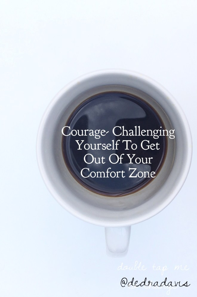 Courage-Challenging Yourself to Get Out Of Your Comfort Zone