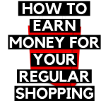 HOW TO EARN MONEY FOR YOUR REGULAR SHOPPING