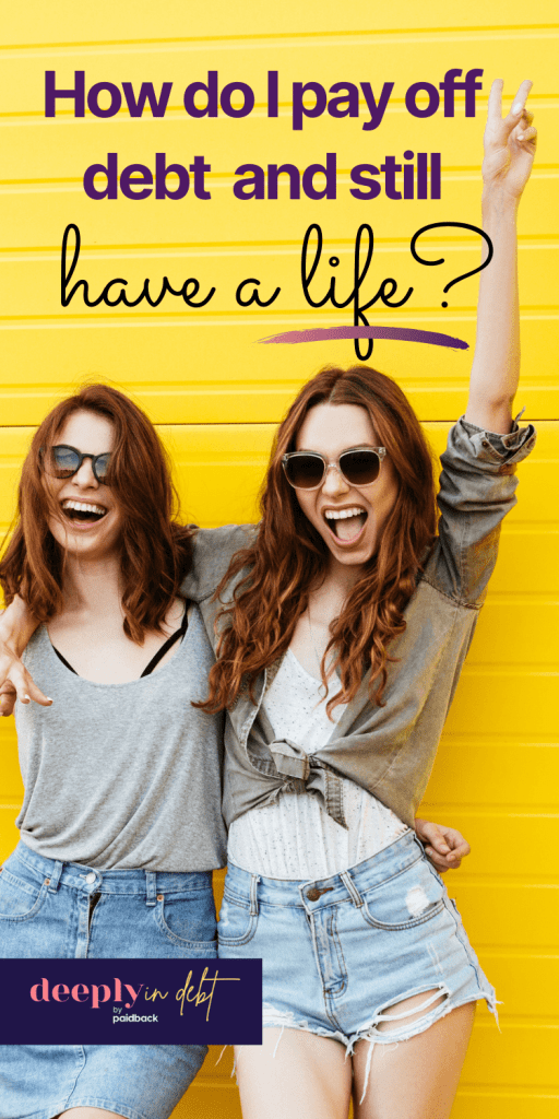 have a life while paying off debt