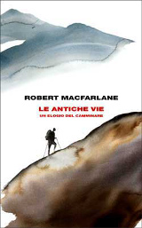 Robert Macfarlane – Le antiche vie. Un elogio del camminare, Einaudi 2013