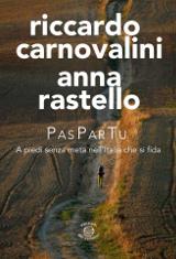 Riccardo Carnovalini, Anna Rastello – PasParTu. A piedi senza meta nell'Italia che si fida. Edizioni dei Cammini 2015