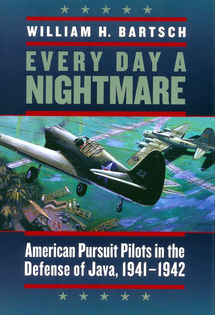 Every Day a Nightmare: American Pursuit Pilots in the Defense of Java, 1941-1942