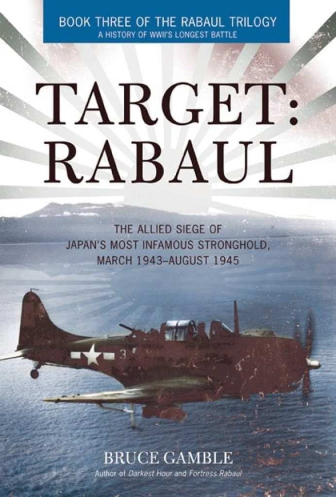 Target: Rabaul: The Allied Siege of Japan's Most Infamous Stronghold, March 1943 – August 1945