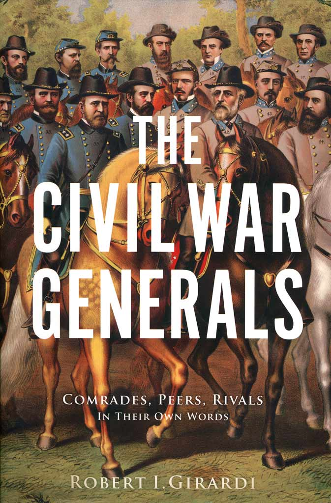 Civil War Generals: Comrades, Peers, Rivals - In Their Own Words