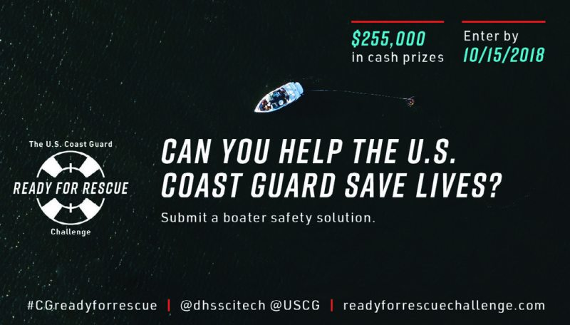 The U.S. Department of Homeland Security (DHS) Science and Technology Directorate (S&T), in collaboration with the U.S. Coast Guard Research and Development Center (RDC), launched the U.S. Coast Guard Ready for Rescue Challenge, a prize competition that seeks boater safety solutions that will help make it easier to find people in the water.