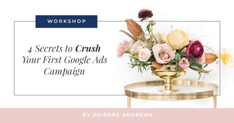 Google Ads Workshop: 4 Secrets to Crush Your Campaign