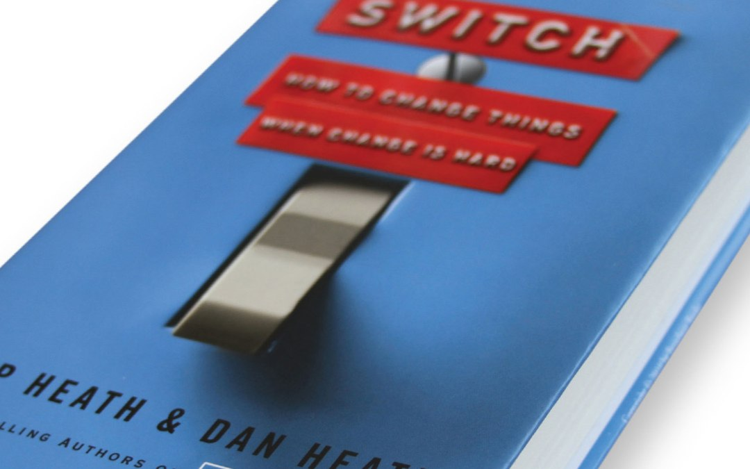 """""""Switch: How to Change When Change is Hard"""" by Chip and Dan Heath"""