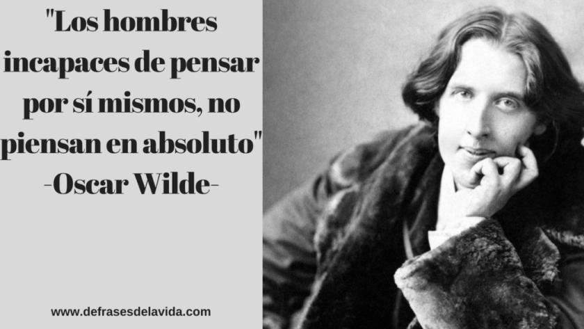 Los hombres incapaces de pensar por sí mismos no piensan en absoluto.  Oscar Wilde 1 1 1024x576 - Frases muy cortas bonitas