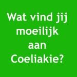 Wat ik het moeilijkste vind aan Coeliakie?