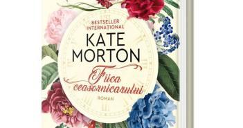 Fiica ceasornicarului de Kate Morton, Editura Humanitas Fiction