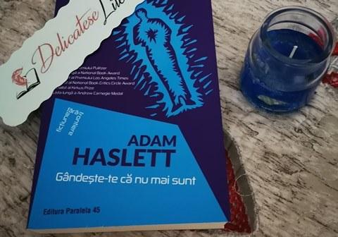 Gândește-te că nu mai sunt de Adam Haslett, Editura Paralela 45- recenzie