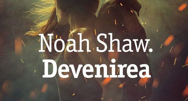 Noah Shaw. Devenirea de Michelle Hodkin, Editura Trei, Colecția Fiction Connection