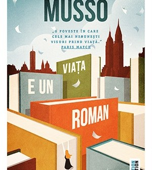 Viața e un roman de Guillaume Musso, Editura Trei, Colecția Fiction Connection