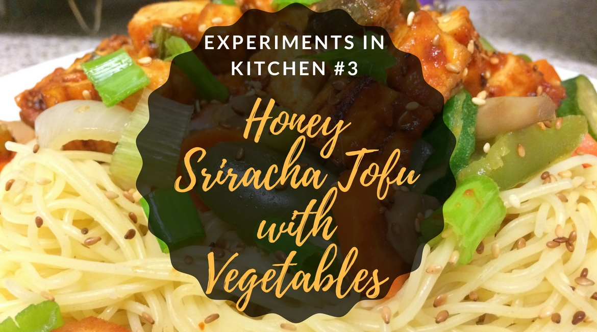 [Experiments in Kitchen #3] Honey Sriracha Tofu with Vegetables