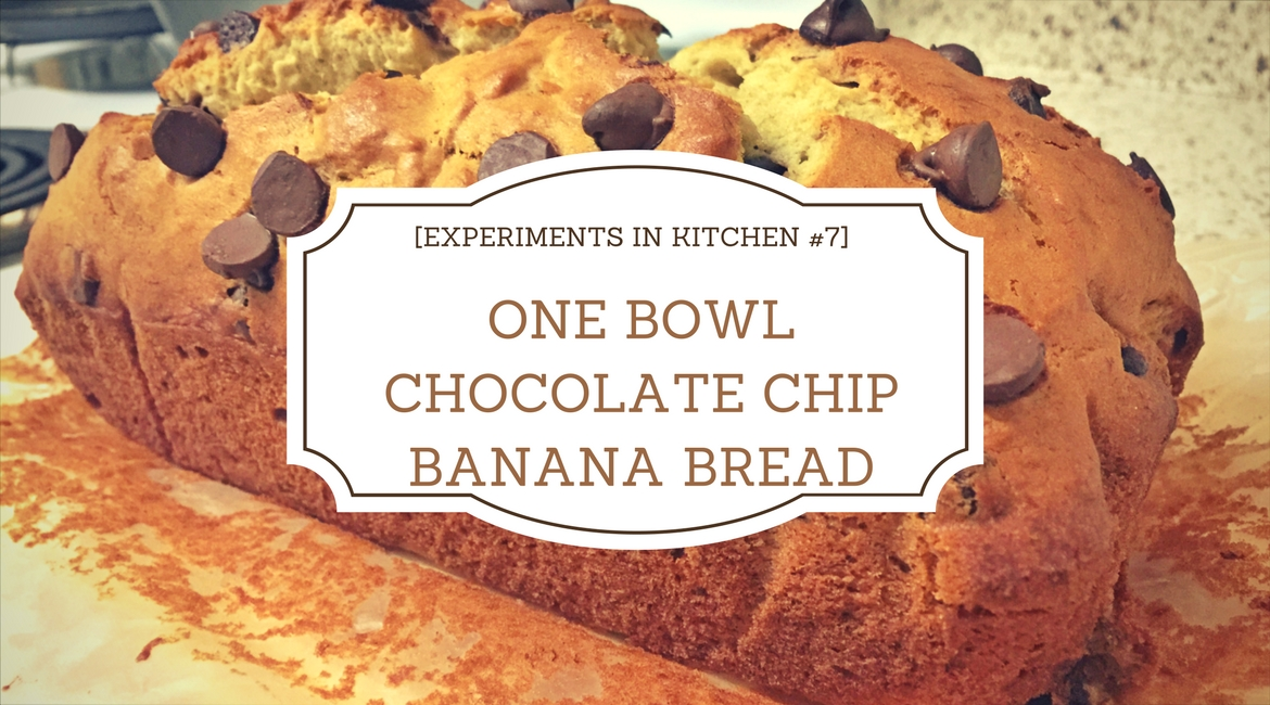 [Experiments in Kitchen #7] One Bowl Chocolate Chip Banana Bread