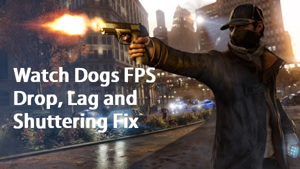 Watch Dogs Lag, FPS Drop and Shuttering Fix for PC