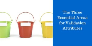 Validation Essentials: Three Must-Dos to Achieve Compliance