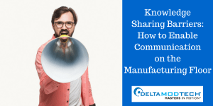 Knowledge Sharing Barriers: How to Enable Communication on the Manufacturing Floor