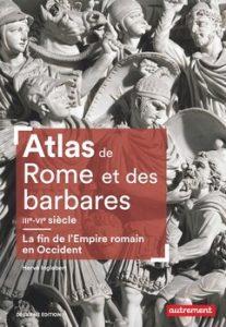 Atlas de Rome et des barbares IIIe VIe siècles 207x300 - La fin d'un monde…