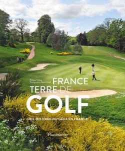 France terre de golf – Une histoire du golf en France 250x300 - Bleu, blanc, green…
