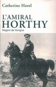 Lamiral Horthy Régent de Hongrie 194x300 - « Ce n'est pas toujours la plume, mais souvent les armes qui rédigent la loi. » (Proverbe hongrois)