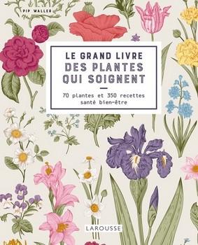 Le grand livre des plantes qui soignent - Docteur Nature…