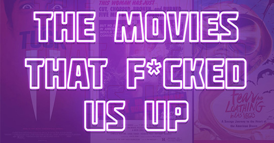 The Movies That Fucked Us Up
