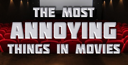 the most annoying things in movies