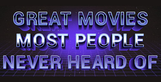 great movies most people never heard of