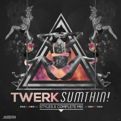 Styles&Complete - TWERK SUMTHIN!