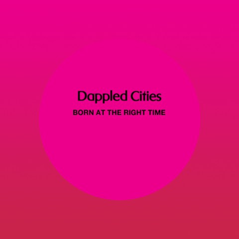 Dappled Cities - Born At The Right Time