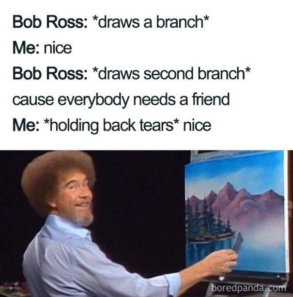 5be3fb3b98271-meme_4_lines_700-5be29d9f589b8__700 25+ Bob Ross Memes That Show He Truly Was The Best Art Random