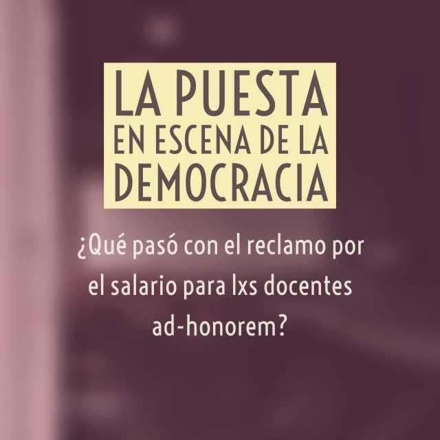 La puesta en escena de la democracia: ¿qué pasó con el reclamo por el salario para lxs docentes ad-honorem?