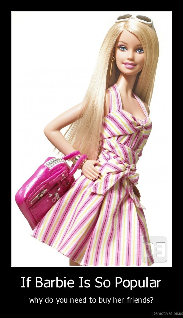 If Barbie Is So Popular - why do you need to buy her friends?
