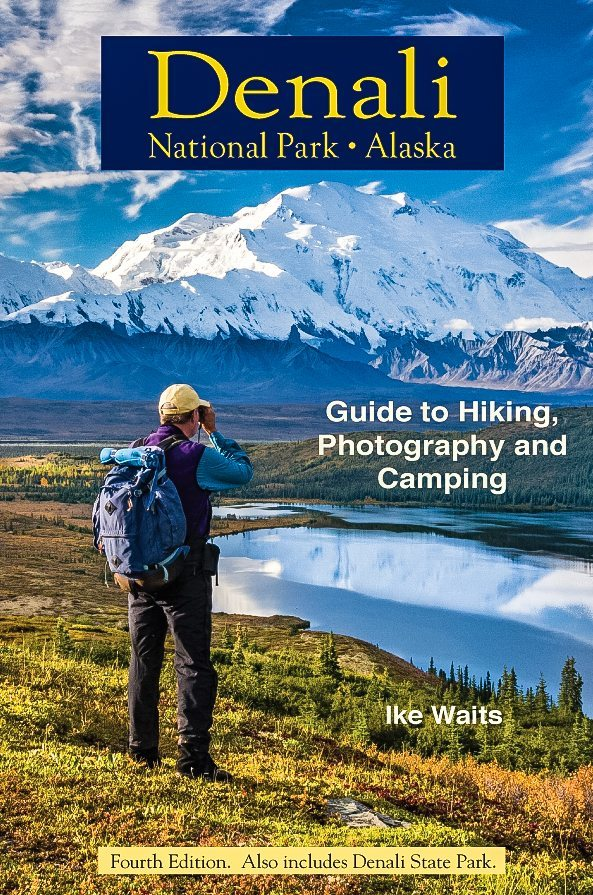 Front Cover of Denali National Park Alaska Guide To: Hiking, Photography and Camping by Ike Waits. Fourth Edition