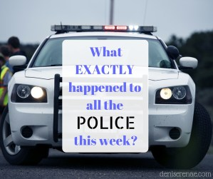 What EXACTLY happened to all the police this week?
