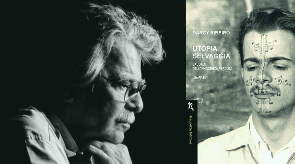 Darcy-Ribeiro-Utopia-Selvaggia-Saudade-innocenza-perduta-Una-fiaba