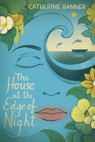 """""""The House at the Edge of Night,"""" by Catherine Banner (Random House, July 2016)"""