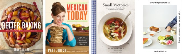 """From left: """"Better Baking: Wholesome Ingredients, Delicious Desserts"""" Rux Martin - Houghton Mifflin Harcourt); """"Mexican Today: New and Rediscovered Recipes for Contemporary Kitchens,"""" by Pati Jinich (Rux Martin - Houghton Mifflin Harcourt; """"Small Victories: Recipes, Advice + Hundreds of Ideas for Home-Cooking Triumphs,"""" by Julia Turshen (Chronicle); and """"Everything I Want to Eat: Sqirl and the New California Cooking,"""" by Jessical Koslow with Maria Zizka (Abrams)."""