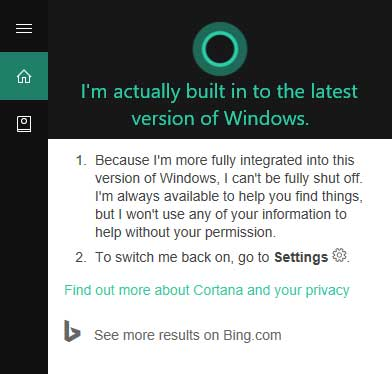 If you ask Windows 10 assistant Cortana how to get rid of Cortana, it'll tell you that you can't.