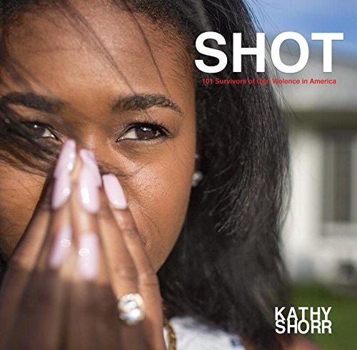SHOT: 101 Survivors of Gun Violence in America, by Kathy Shorr.