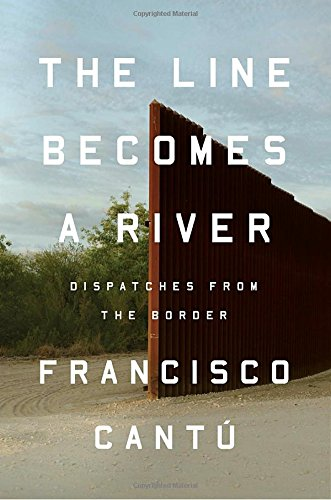 The Line Becomes a River by Francisco Cantu