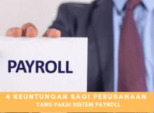 Keuntungan Utama Bagi Perusahaan Yang Menggunakan Sistem Payroll